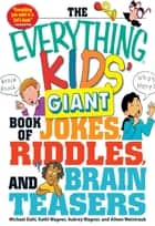 The Everything Kids' Giant Book of Jokes, Riddles, and Brain Teasers ebook by Michael Dahl