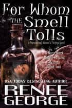 For Whom the Smell Tolls - A Nora Black Midlife Psychic Mystery, #2 ebook by Renee George