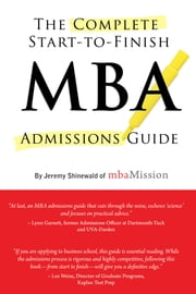 The Complete Start-to-Finish MBA Admissions Guide ebook by Jeremy Shinewald