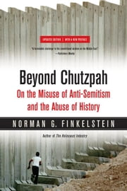 Beyond Chutzpah: On the Misuse of Anti-Semitism and the Abuse of History ebook by Finkelstein, Norman, Dr.