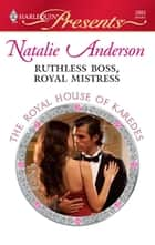 Ruthless Boss, Royal Mistress - A Billionaire Boss Romance ekitaplar by Natalie Anderson