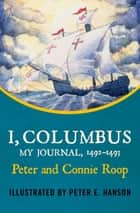 I, Columbus - My Journal, 1492–1493 ebook by Peter Roop, Connie Roop, Peter E. Hanson