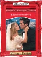 Cinderella's Convenient Husband (Mills & Boon Desire) (Dynasties: The Connellys, Book 10) ebook by Katherine Garbera
