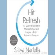 Hit Refresh - The Quest to Rediscover Microsoft's Soul and Imagine a Better Future for Everyone audiobook by Satya Nadella, Greg Shaw