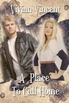 A Place To Call Home ebook by Vivian Vincent
