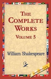The Complete Works Volume 5 ebook by Shakespeare, William