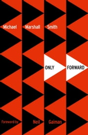Only Forward (Voyager Classics) ebook by Michael Marshall Smith