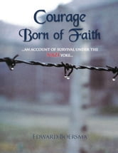 Courage Born of Faith ebook by Edward Boersma