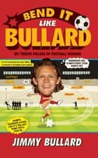 Bend It Like Bullard ebook by Jimmy Bullard