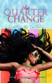 The Quarter Change ebook by Kiarra M. Taylor