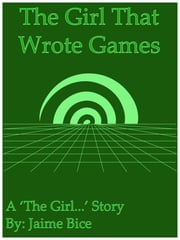 The Girl That Wrote Games ebook by Jaime Bice