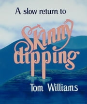 A Slow Return to Skinny Dipping ebook by Tom Williams