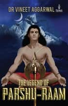 The Legend of Parshu-Raam ebook by Dr Vineet Aggarwal