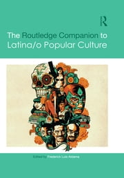 The Routledge Companion to Latina/o Popular Culture ebook by Frederick Luis Aldama