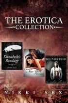 The Erotica Collection ebook by Nikki Sex