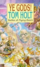 Ye Gods! ebook by Tom Holt