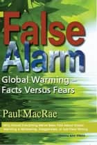 False Alarm: Global Warming--Facts Versus Fears ebook by Paul MacRae