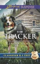 Tracker (Mills & Boon Love Inspired Suspense) (Classified K-9 Unit, Book 6) eBook by Lenora Worth