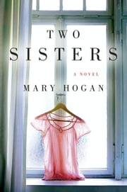 Two Sisters - A Novel ebook by Mary Hogan