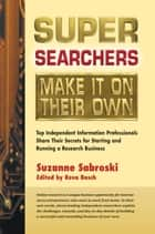 Super Searchers Make It on Their Own ebook by Suzanne Sabroski,Reva Basch