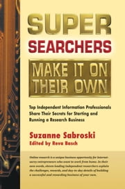 Super Searchers Make It on Their Own - Top Independent Information Professionals Share Their Secrets for Starting and Running a Research Bu ebook by Suzanne Sabroski,Reva Basch