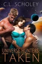 Universe Hunters: Taken ebook by C. L. Scholey