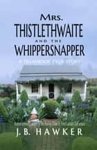 Mrs. Thistlethwaite and the Whippersnapper - Tillamook Tillie, #2 ebook by J.B. Hawker