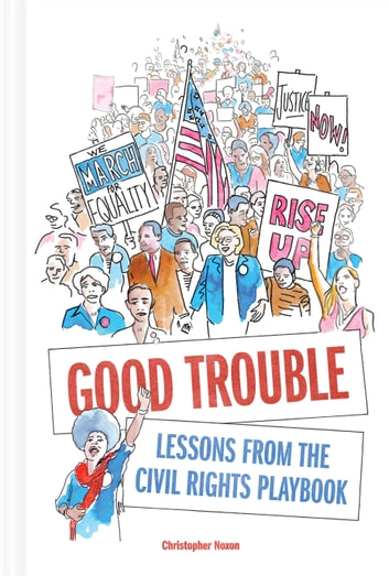 Good Trouble - Lessons from the Civil Rights Playbook ebook by Christopher Noxon