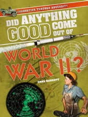 Did Anything Good Come Out of World War II? ebook by Marriott, Emma
