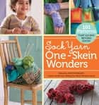 Sock Yarn One-Skein Wonders® - 101 Patterns That Go Way Beyond Socks! ebook by Judith Durant