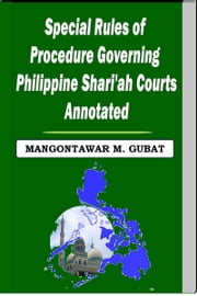 Special Rules of Procedure Governing Philippine Shari'a Courts Annotated ebook by Mangontawar Gubat