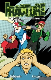 Fracture: Altered Egos Volume 1 #TPB ebook by Shawn Gabborin,Dave Dwonch,Chad Cicconi