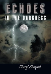 ECHOES IN THE DARKNESS ebook by Cheryl Shoquist