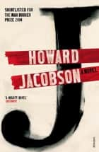 J: A Novel eBook by Howard Jacobson