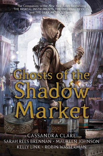 Ghosts of the Shadow Market eBook by Cassandra Clare,Sarah Rees Brennan,Maureen Johnson,Kelly Link,Robin Wasserman