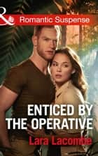 Enticed By The Operative (Mills & Boon Romantic Suspense) (Doctors in Danger, Book 1) ebook by Lara Lacombe
