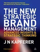 The New Strategic Brand Management - Advanced Insights and Strategic Thinking ebook by Jean-Noël Kapferer