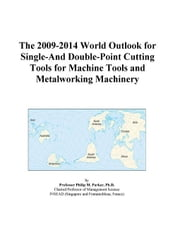 The 2009-2014 World Outlook for Single-And Double-Point Cutting Tools for Machine Tools and Metalworking Machinery ebook by ICON Group International, Inc.