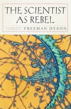The Scientist as Rebel ebook by Freeman Dyson
