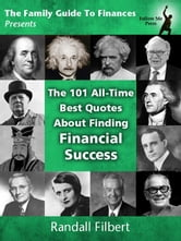 The 101 All-Time Best Quotes About Finding Financial Success ebook by Randall Filbert