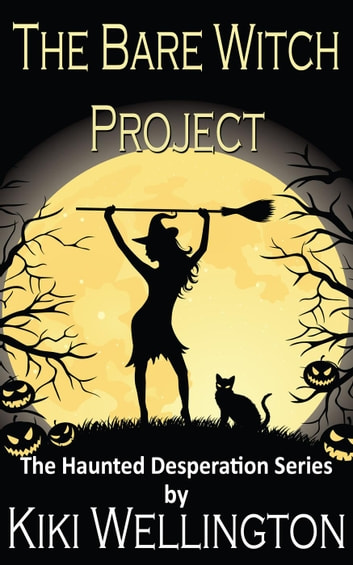 The Bare Witch Project - The Haunted Desperation Series, #2 ebook by Kiki Wellington