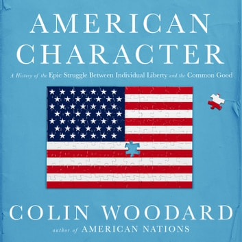 American Character - A History of the Epic Struggle Between Individual Liberty and the Common Good audiobook by Colin Woodard