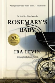 Rosemary's Baby: A Novel (50th Anniversary Edition) ebook by Ira Levin, David Morrell