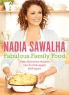 Fabulous Family Food - Easy, delicious recipes you'll cook again and again ebook by Nadia Sawalha