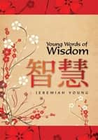 Young Words of Wisdom ebook by Jeremiah Young