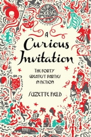 A Curious Invitation - The Forty Greatest Parties in Fiction ebook by Suzette Field