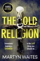 The Old Religion - Dark and Chillingly Atmospheric. ebook by Martyn Waites