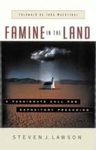 Famine in the Land ebook by Steven J. Lawson