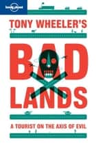 Tony Wheeler's Bad Lands ebook by Tony Wheeler, Lonely Planet