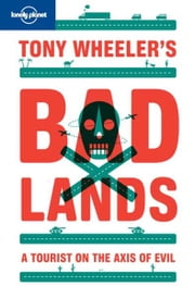 Tony Wheeler's Bad Lands ebook by Tony Wheeler